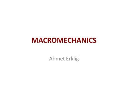 MACROMECHANICS Ahmet Erkliğ. Objectives Review definitions of stress, strain, elastic moduli, and strain energy. Develop stress–strain relationships for.