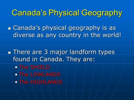 Canada's Physical Geography Canada's physical geography is as diverse as any country in the world! Canada's physical geography is as diverse as any country.