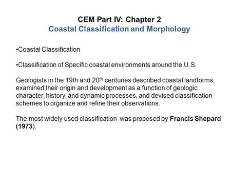 CEM Part IV: Chapter 2 Coastal Classification and Morphology Coastal Classification Classification of Specific coastal environments around the U.S. Geologists.