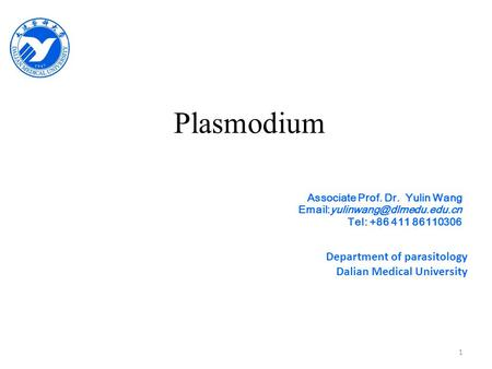 Plasmodium Associate Prof. Dr. Yulin Wang Tel: +86 411 86110306 Department of parasitology Dalian Medical University 1.