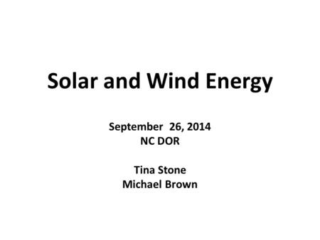 Solar and Wind Energy September 26, 2014 NC DOR Tina Stone Michael Brown.