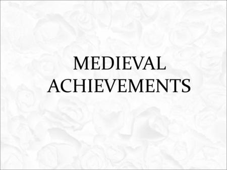 MEDIEVAL ACHIEVEMENTS. Life was very chaotic during the early Dark Ages. People concentrated on protecting themselves from invasions and taking care of.