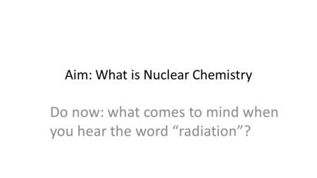 Aim: What is Nuclear Chemistry