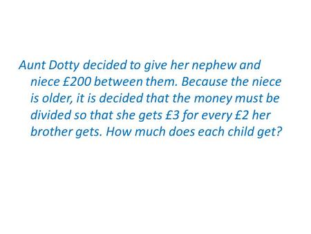 Aunt Dotty decided to give her nephew and niece £200 between them