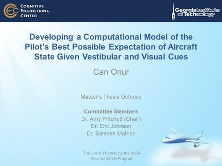 Developing a Computational Model of the Pilot's Best Possible Expectation of Aircraft State Given Vestibular and Visual Cues Can Onur Master's Thesis Defence.