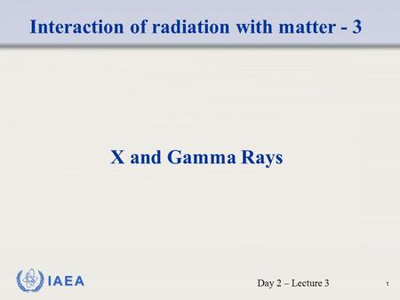 Interaction of radiation with matter - 3