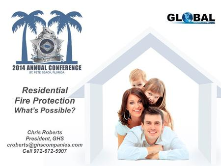 Residential Fire Protection What's Possible? Chris Roberts President, GHS Cell 972-672-5907.