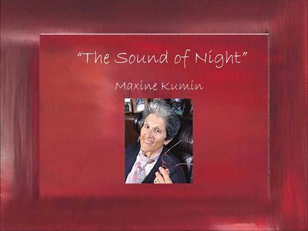 """The Sound of Night"" Maxine Kumin. Biography Video Biography."