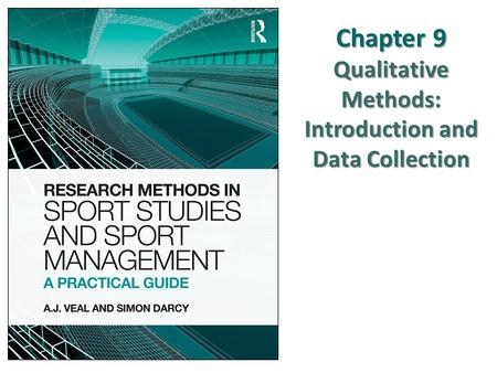 Chapter 9 Qualitative <strong>Methods</strong>: Introduction and <strong>Data</strong> <strong>Collection</strong>.