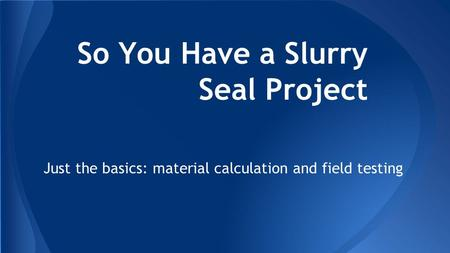 So You Have a Slurry Seal Project