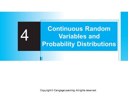 Copyright © Cengage Learning. All rights reserved. 4 Continuous Random Variables and Probability Distributions.