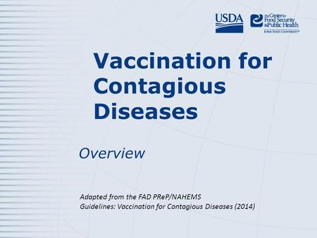 Vaccination for Contagious Diseases Overview Adapted from the FAD PReP/NAHEMS Guidelines: Vaccination for Contagious Diseases (2014)