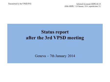 Informal document GRPE-68-19 (68th GRPE, 7-10 January 2014, agenda item 11) Transmitted by the VPSD IWG Status report after the 3rd VPSD meeting Geneva.