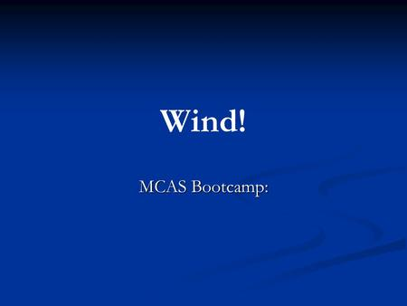 Wind! MCAS Bootcamp:. Wind Caused by the sun. Caused by the sun. Air near the ground is heated. Air near the ground is heated. Warm air is less dense.