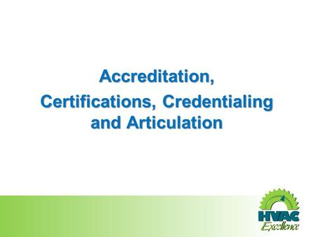 Accreditation, Certifications, Credentialing and Articulation.