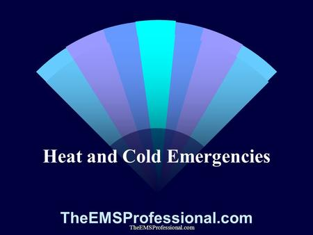 TheEMSProfessional.com Heat and Cold Emergencies TheEMSProfessional.com.