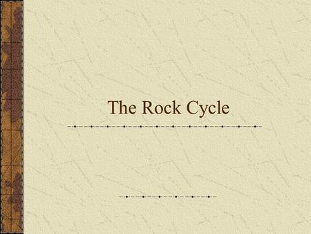 The Rock Cycle. What is it? The rock cycle shows how the earth's rocks are changed again and again. The rocks can be changed at times to another type.