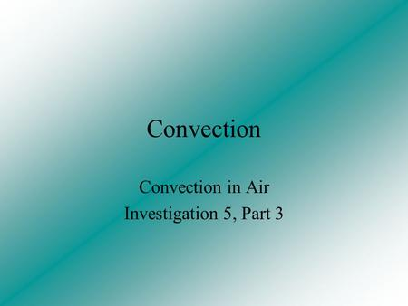 Convection in Air Investigation 5, Part 3