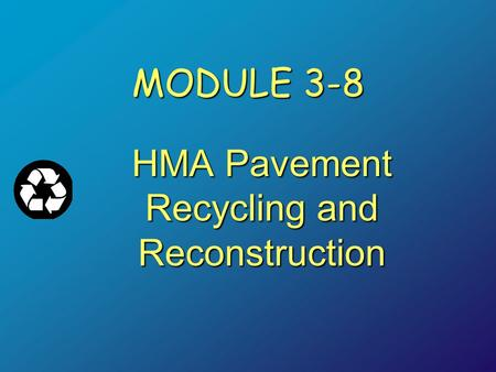 MODULE 3-8 HMA Pavement Recycling and Reconstruction.