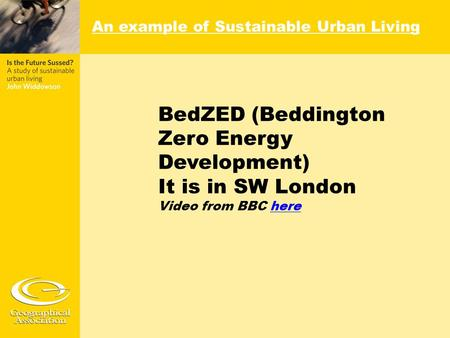 BedZED (Beddington Zero Energy Development) It is in SW London Video from BBC herehere An example of Sustainable Urban Living.