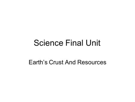 Science Final Unit Earth's Crust And Resources.