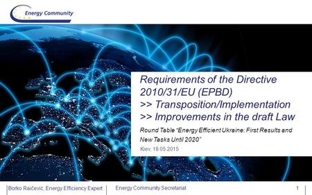 "Requirements of the Directive 2010/31/EU (EPBD) >> Transposition/Implementation >> Improvements in the draft Law Round Table ""Energy Efficient Ukraine:"