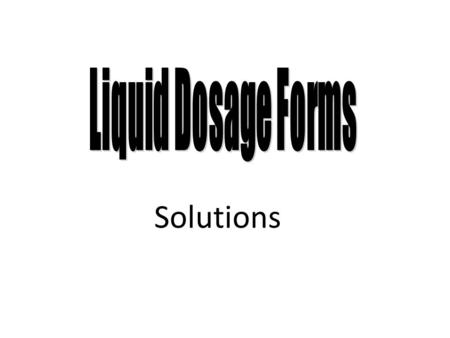 Liquid Dosage Forms Solutions 1.