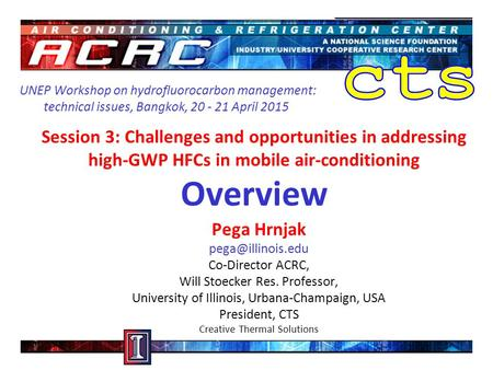 Session 3: Challenges and opportunities in addressing high-GWP HFCs in mobile air-conditioning Overview Pega Hrnjak Co-Director ACRC,