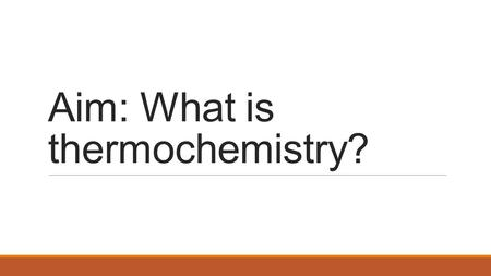 Aim: What is thermochemistry?. Law of Conservation of Energy In any chemical or physical process, energy is neither created nor destroyed. There are different.