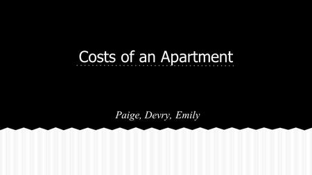 Costs of an Apartment Paige, Devry, Emily. The Legion Apartments ● Rent: $575/month - 2 Bed/1 Bath ● Included utilities: Heating ● Appliances included:
