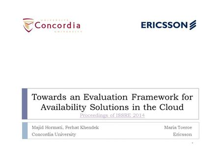 Towards an Evaluation Framework for Availability Solutions in the Cloud Proceedings of ISSRE 2014 Proceedings of ISSRE 2014 Majid Hormati, Ferhat Khendek.