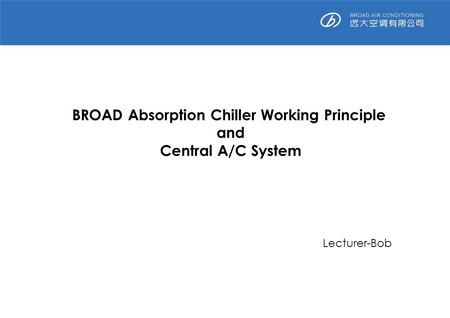BROAD Absorption Chiller Working Principle and Central A/C System