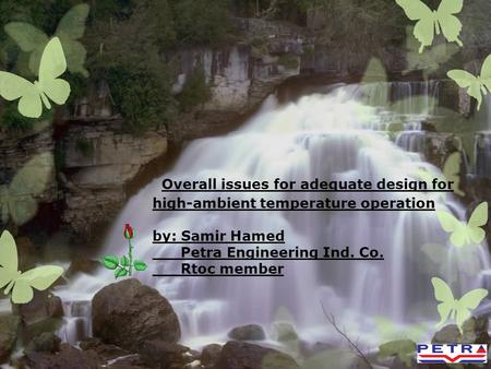 Overall issues for adequate design for high-ambient temperature operation by: Samir Hamed Petra Engineering Ind. Co. Rtoc member.