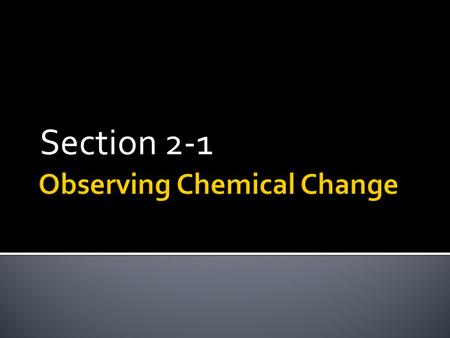 Section 2-1.  L.2.1.1. State how matter and changes in matter can be described.  L.2.1.2. Explain how you can tell when a chemical change has occurred.