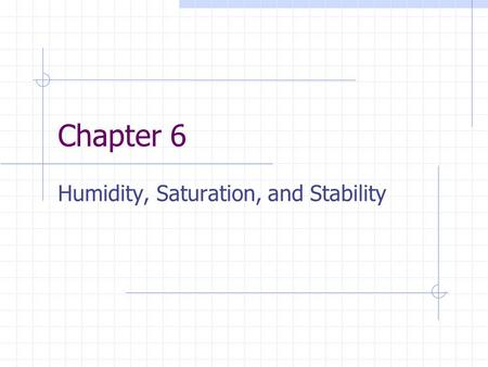 Chapter 6 Humidity, Saturation, and Stability. Driving Question How is water cycled between Earth's surface and atmosphere?