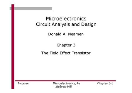 Microelectronics Circuit Analysis and Design Donald A. Neamen Chapter 3 The Field Effect Transistor NeamenMicroelectronics, 4eChapter 3-1 McGraw-Hill.