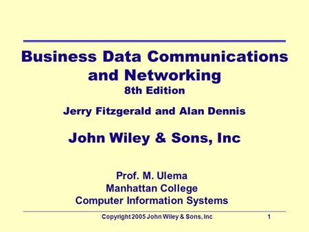 Copyright 2005 John Wiley & Sons, Inc12 - 1 Business Data Communications and Networking 8th Edition Jerry Fitzgerald and Alan Dennis John Wiley & Sons,