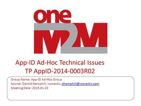 App-ID Ad-Hoc Technical Issues TP AppID-2014-0003R02 Group Name: App-ID Ad-Hoc Group Source: Darold Hemphill, iconectiv,