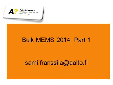 Bulk MEMS 2014, Part 1 Types of MEMS Bulk MEMS: anisotropic wet or DRIE of bulk silicon SOI MEMS: DRIE or wet etching of SOI.