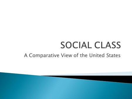 A Comparative View of the United States.  1. What is social class?  2. How is an individual's social class determined?  3. Do you believe an individual's.
