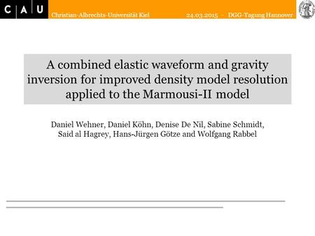 Christian-Albrechts-Universität Kiel 24.03.2015 - DGG-Tagung Hannover A combined elastic waveform and gravity inversion for improved density model resolution.