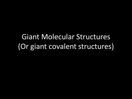 Giant Molecular Structures (Or giant covalent structures)