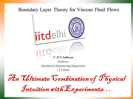 An Ultimate Combination of Physical Intuition with Experiments… P M V Subbarao Professor Mechanical Engineering Department I I T Delhi Boundary Layer.