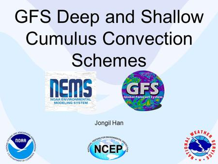 GFS Deep and Shallow Cumulus Convection Schemes Jongil Han.