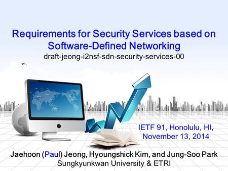 Jaehoon (Paul) Jeong, Hyoungshick Kim, and Jung-Soo Park Sungkyunkwan University & ETRI Requirements for Security Services based on Software-Defined Networking.