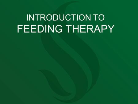 INTRODUCTION TO FEEDING THERAPY. WHAT IS FEEDING THERAPY? Feeding disorders include problems with accessing and/or appropriately responding to food and.