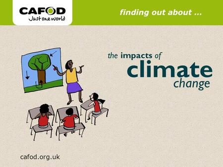 Www.cafod.org.uk cafod.org.uk finding out about … the impacts of climate change.