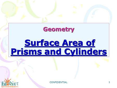 CONFIDENTIAL 1 Geometry Surface Area of Prisms and Cylinders.