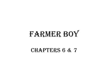 Farmer Boy Chapters 6 & 7. Ice House 1. Cut large cubes of ice from the pond 2. Load ice onto bobsled 3. Cover floor of ice-house with saw dust. 4. Place.