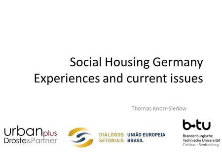 Social Housing Germany Experiences and current issues Thomas Knorr-Siedow.